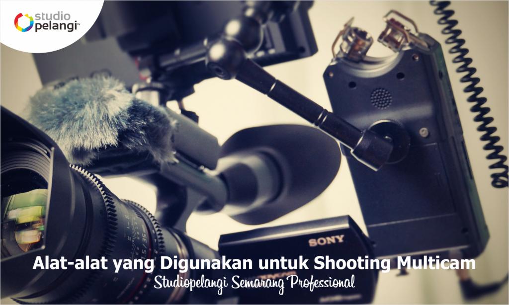 Alat-alat yang Digunakan untuk Shooting Multicam