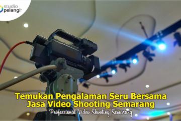 pengalaman seru bersama video shooting semarang