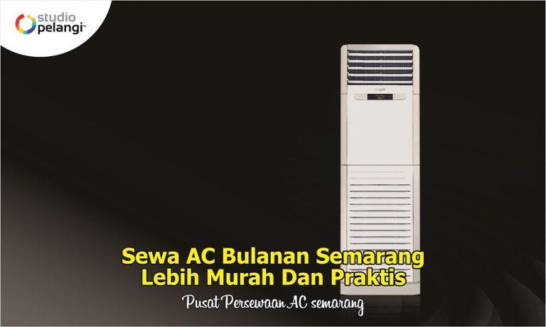 Sewa AC Bulanan Semarang Lebih Murah Dan Praktis