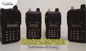 Harga Sewa HT Semarang Termurah Kualitas Terbaik