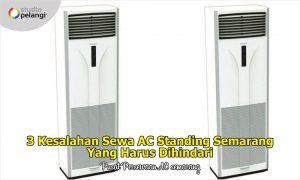 3 Kesalahan Sewa AC Standing Semarang Yang Harus Dihindari