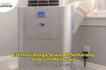 Estimasi Harga Sewa AC Semarang Sebelum Menyewa