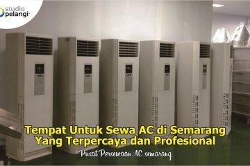 Tempat Untuk Sewa AC di Semarang Yang Terpercaya dan Profesional