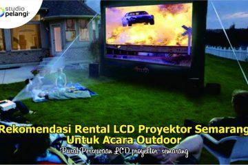 Rekomendasi Rental LCD Proyektor Semarang Untuk Acara Outdoor