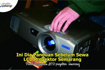 Ini Dia Panduan Sebelum Sewa LCD Proyektor Semarang