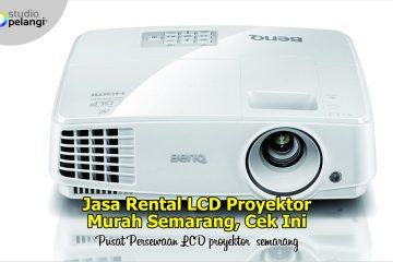 Jasa Rental LCD Proyektor Murah Semarang, Cek Ini