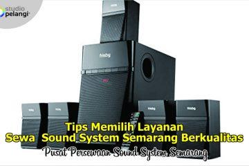 Tips Memilih Layanan Sewa Sound System Semarang Berkualitas