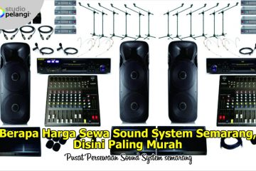 Berapa Harga Sewa Sound System Semarang, Disini Paling Murah