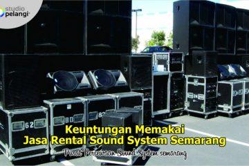 Keuntungan Memakai Jasa Rental Sound System Semarang