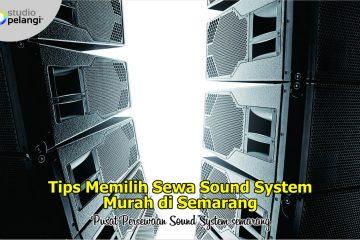 Tips Memilih Rental Sound System Murah di Semarang