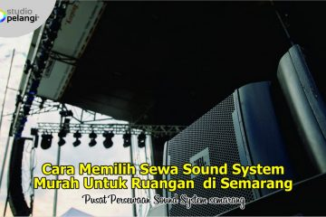 Cara Memilih Rental Sound System Murah Semarang untuk Ruangan