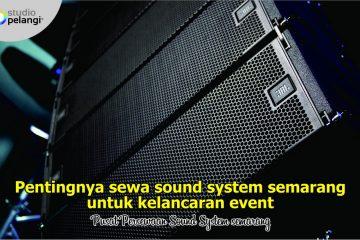 Pentingnya Sewa Sound System Semarang Murah untuk Event