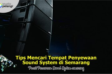 Tips Mencari Tempat Penyewaan Sound System di Semarang