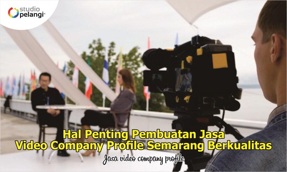 Hal Penting Pembuatan Jasa Video Company Profile Semarang Berkualitas