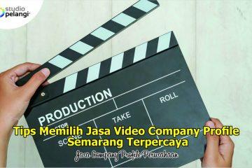 Tips Memilih Jasa Video Company Profile Semarang Terpercaya