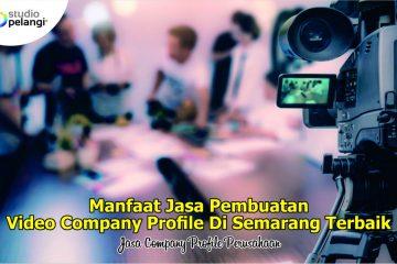Manfaat Jasa Pembuatan Video Company Profile Di Semarang Terbaik