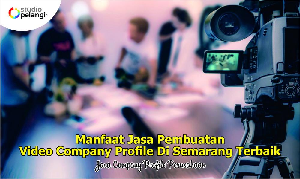 44. Manfaat Jasa Pembuatan Video Company Profile Di Semarang Terbaik