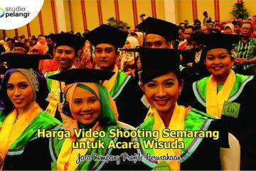 Harga Video Shooting Semarang untuk Acara Wisuda