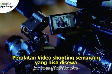 Peralatan Video Shooting Semarang Yang Bisa Disewa