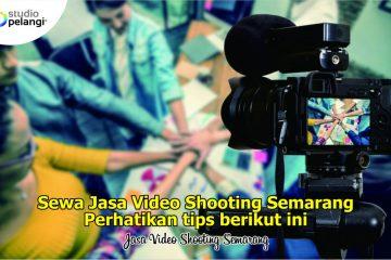Sewa Jasa Video Shooting Semarang, Perhatikan Tips Berikut