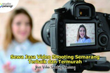 Sewa Video Shooting Semarang Terbaik dan Termurah