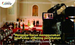 Mengapa Harus Menggunakan Jasa Video Shooting Pernikahan di Semarang