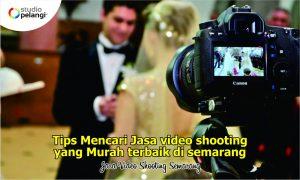 Tips Mencari Jasa Video Shooting Pernikahan Murah di Semarang