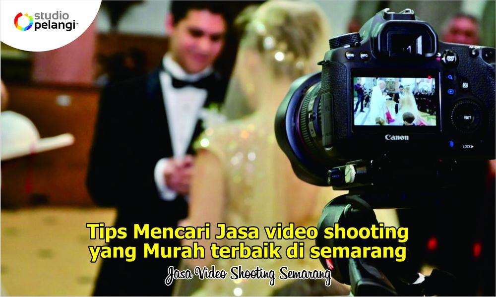 58. Tips Mencari Jasa Video Shooting Pernikahan Murah di Semarang