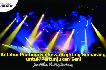 Ketahui Pentingnya Sewa Lighting Semarang untuk Pertunjukan Seni