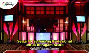Sewa TV Semarang Profesional untuk Beragam Acara