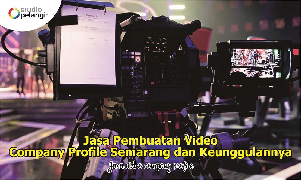 Jasa Pembuatan Video Company Profile Semarang dan Keunggulannya