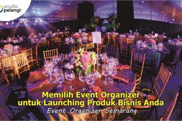 Memilih Event Organizer untuk Launching Produk Bisnis Anda