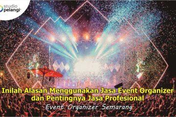 Inilah Alasan Menggunakan Jasa Event Organizer dan Pentingnya Jasa Profesional