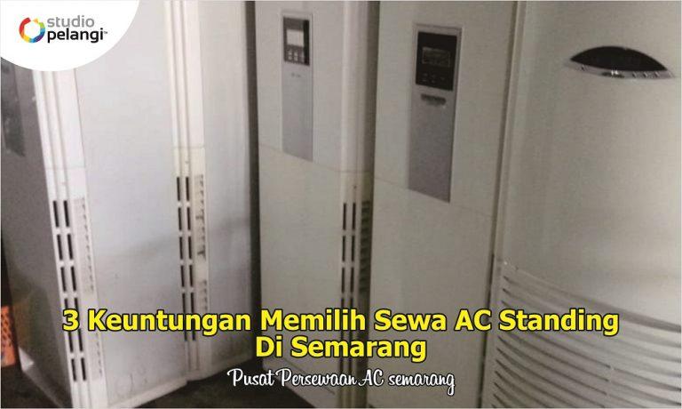14. 3 Keuntungan Memilih Sewa AC Standing Di Semarang