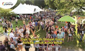 Tips Temukan Tempat Event Terbaik untuk Acara Besar