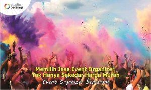 Memilih Jasa Event Organizer Tak Hanya Sekedar Harga Murah