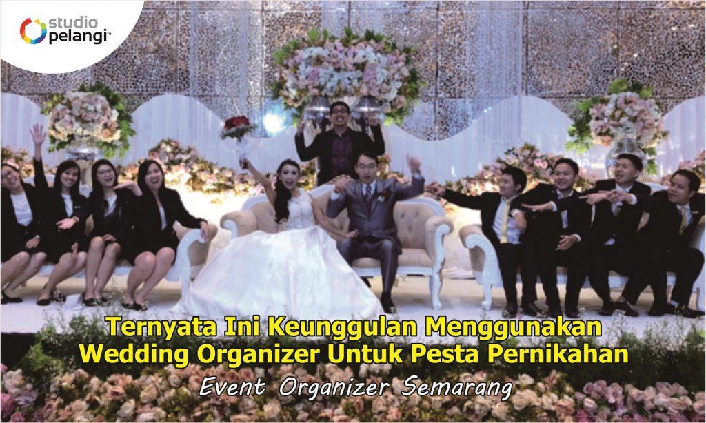 Ternyata Ini Keunggulan Menggunakan Wedding Organizer Untuk Pesta Pernikahan