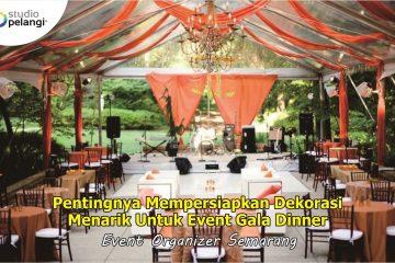 Pentingnya Mempersiapkan Dekorasi Menarik Untuk Event Gala Dinner
