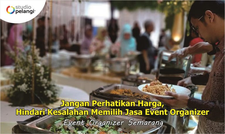 Jangan Perhatikan Harga, Hindari Kesalahan Memilih Jasa Event Organizer