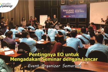 Pentingnya EO untuk Mengadakan Seminar dengan Lancar