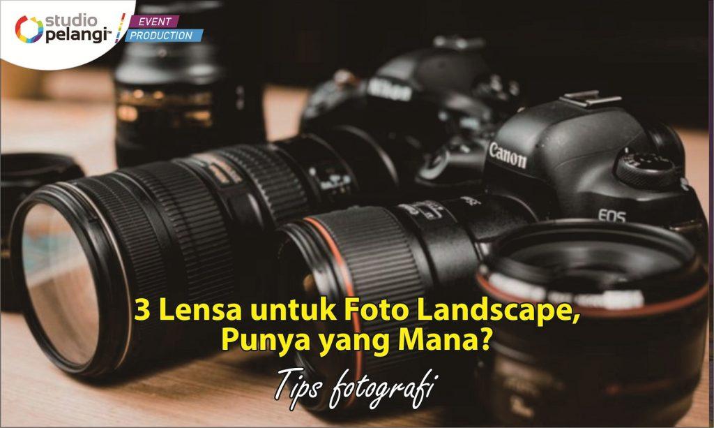 3 Lensa untuk Foto Landscape, Punya yang Mana