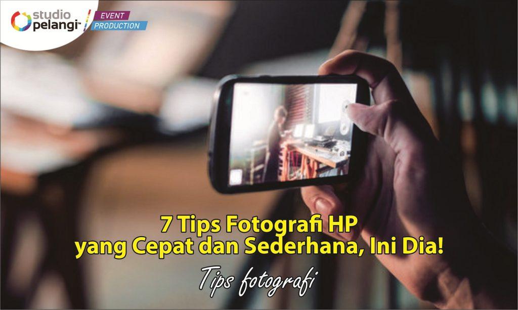 7 Tips Fotografi HP yang Cepat dan Sederhana, Ini Dia