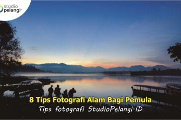 8 Tips Fotografi Alam bagi Pemula