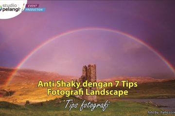 Anti Shaky dengan 7 TipsFotografi Landscape