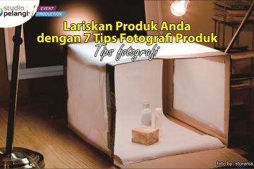 Lariskan Produk Anda dengan 7 TipsFotografi Produk