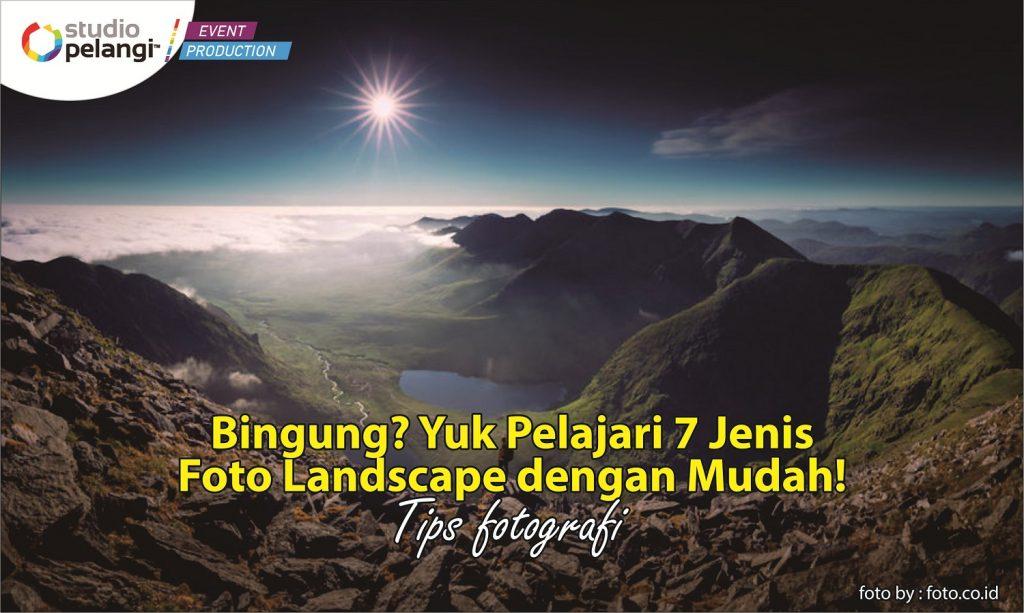 Yuk Pelajari 7 Jenis Foto Landscape dengan Mudah