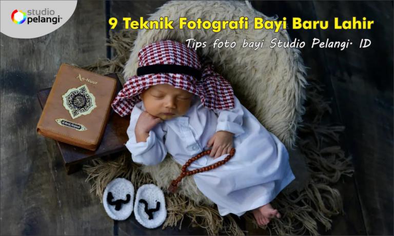 9 Teknik Fotografi Bayi Baru Lahir