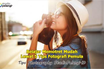 Belajar Memotret Mudah Lewat 5 Tips Fotografi Pemula