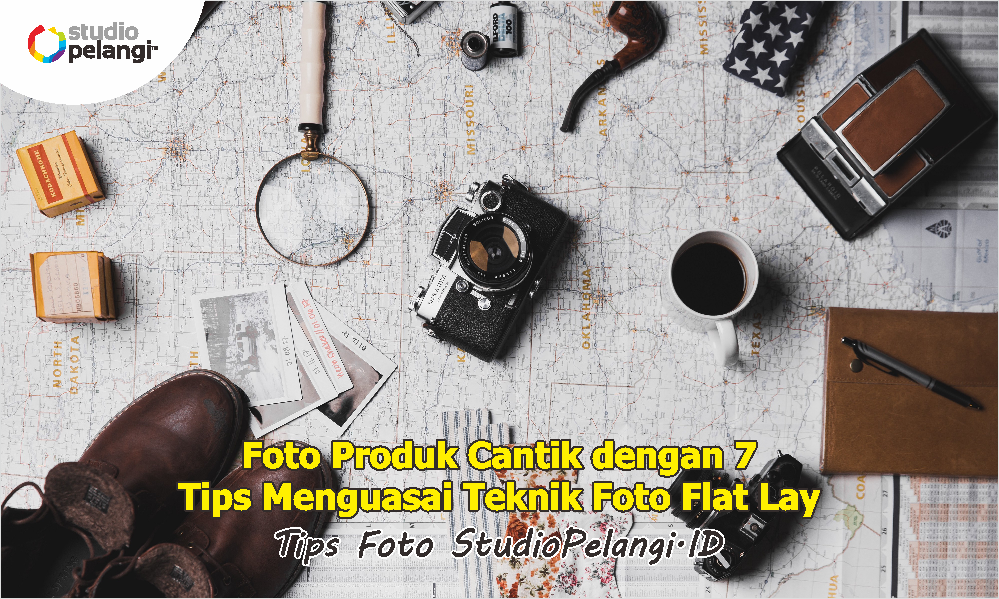 Foto Produk Cantik dengan 7 Tips Menguasai Teknik Foto Flat Lay