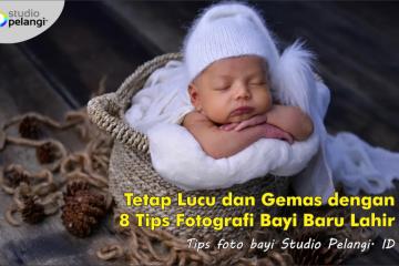 Tetap Lucu dan Gemas dengan 8 Tips Fotografi Bayi Baru Lahir